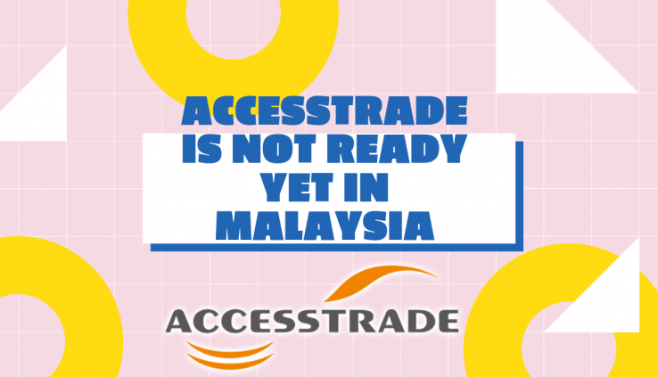 Accesstrade Affiliate Marketing Is Not Ready Yet In Malaysia
