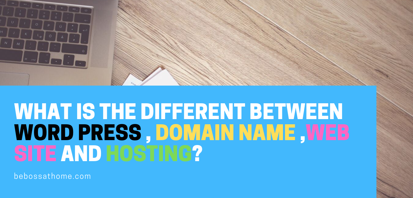 What is the Different Between Word Press , Domain Name ,Web Site and Hosting_