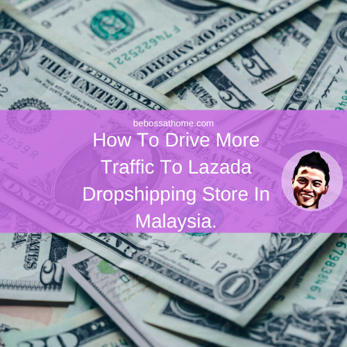 How To Drive More Traffic To Lazada Dropshipping Store In Malaysia.