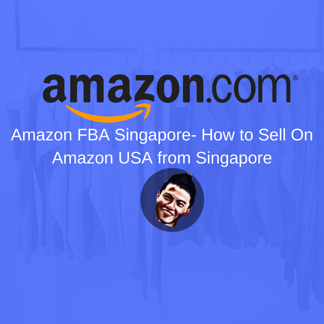 Amazon FBA Singapore- How to Sell On Amazon USA from Singapore