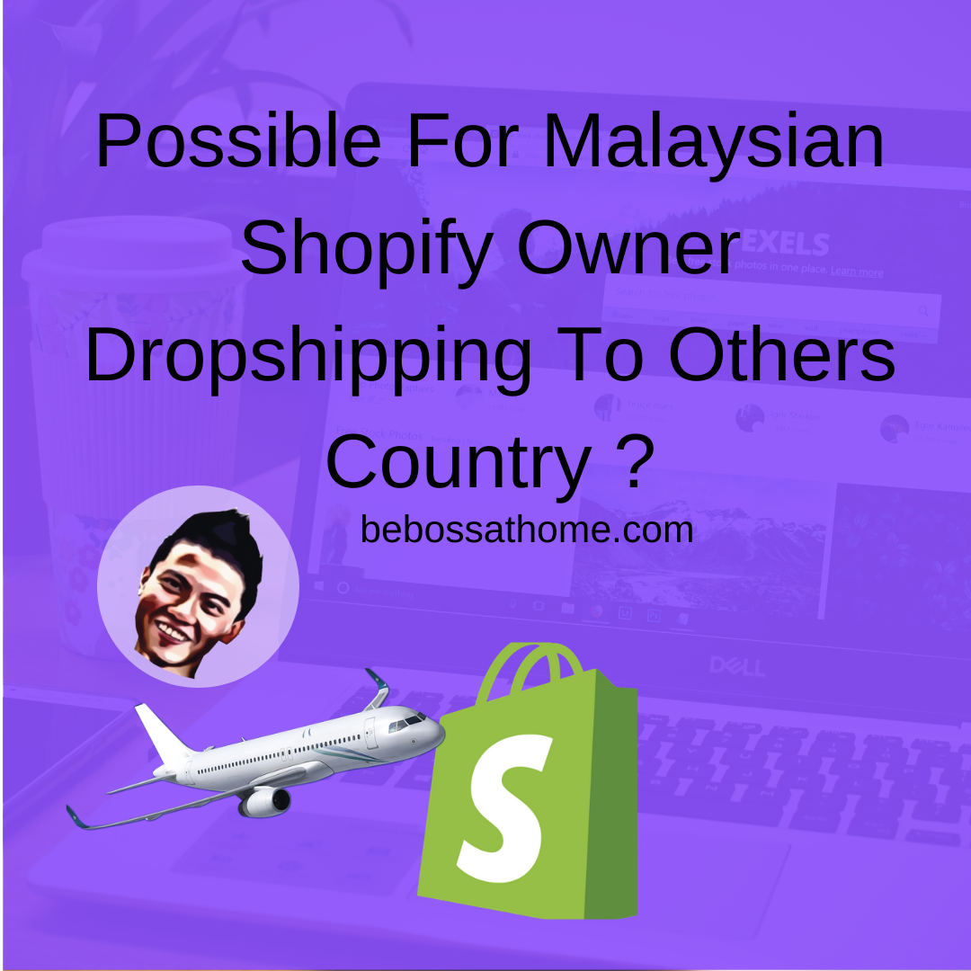 Possible For Malaysian Shopify Owner Dropshipping To Others Country _