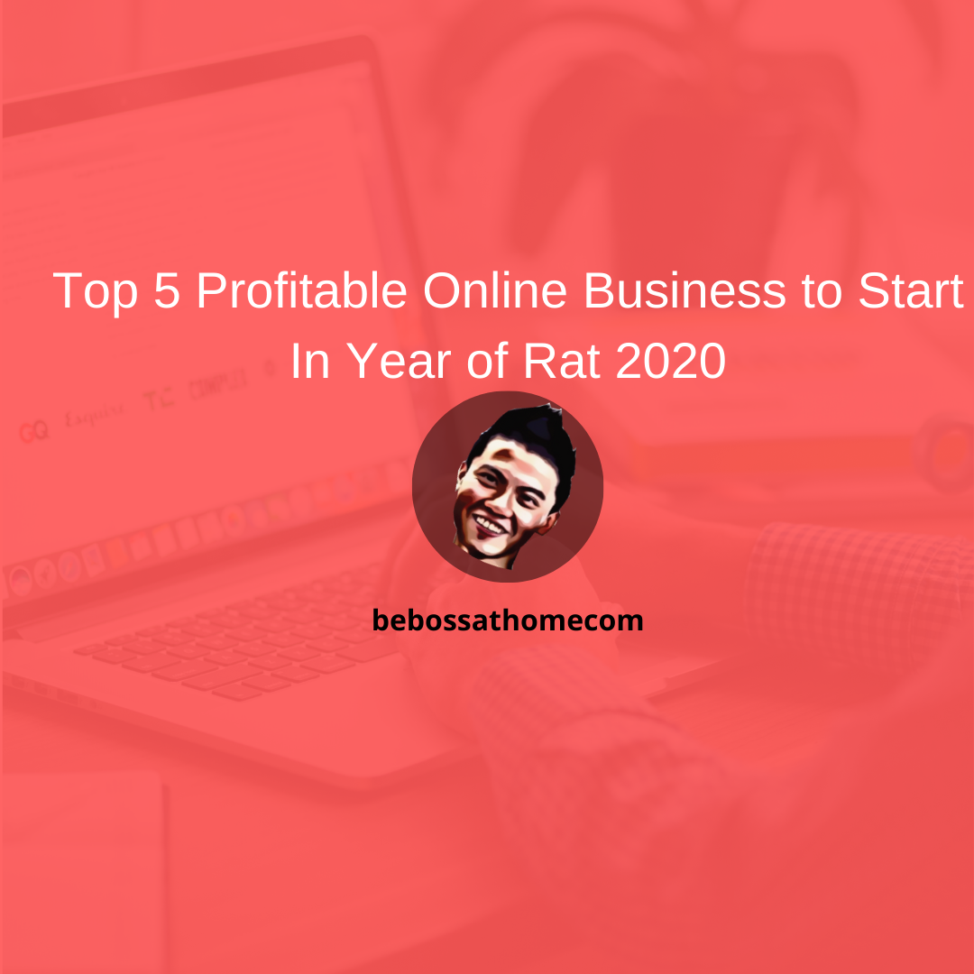 Top 5 Profitable Online Business to Start In Year of Rat 2020