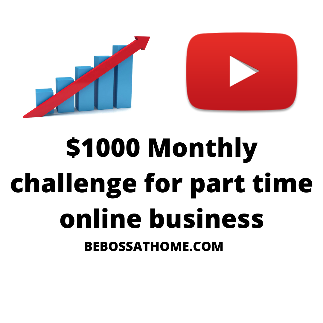 $1000 Monthly challenge for part time online business