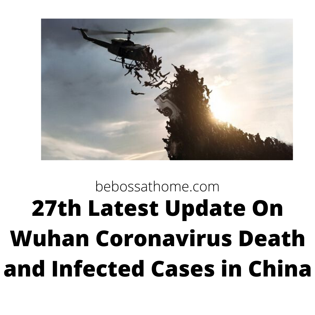 27th Latest Update On Wuhan Coronavirus Death and Infected Cases in China