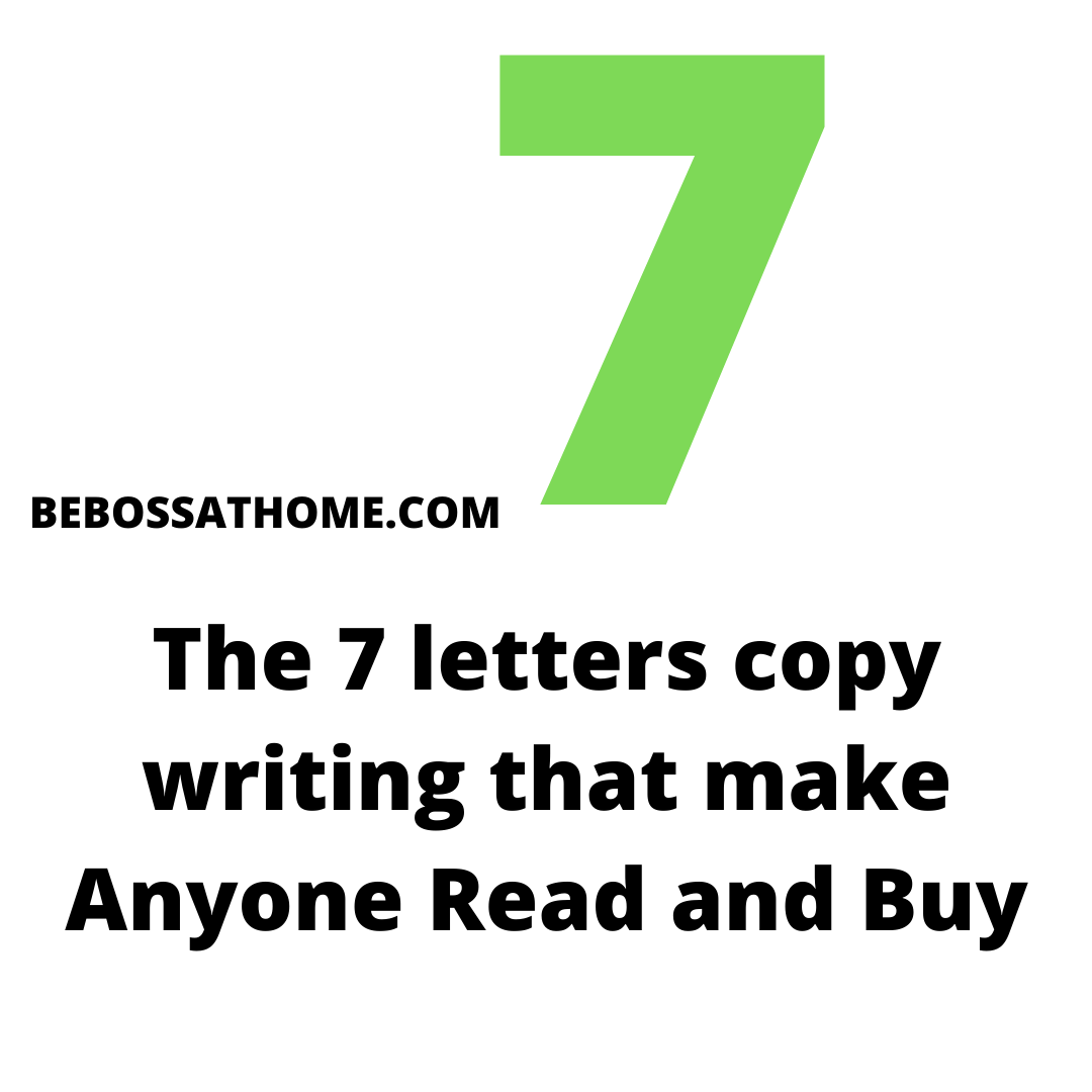 The 7 letters copy writing that make Anyone Read and Buy , so that whatever you write people will read and buy your products or services.