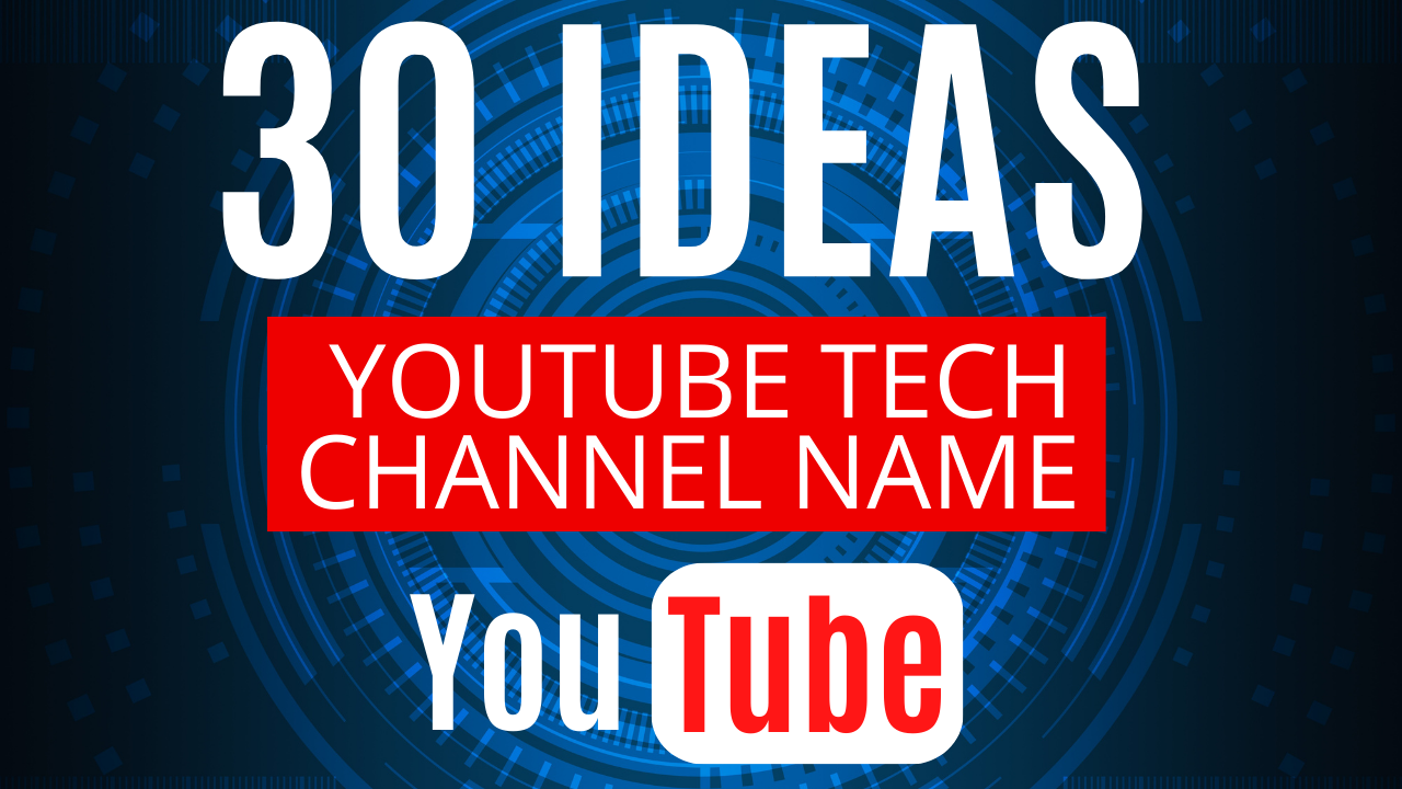 30 Tech Youtube Channel Ideas and How to Create Your Tech Channel Name